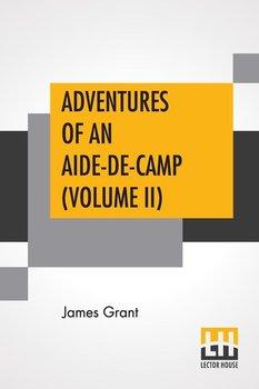 Adventures Of An Aide-De-Camp (Volume II)-Grant James