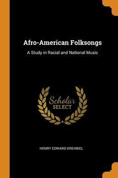 Afro-American Folksongs-Krehbiel Henry Edward