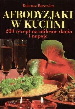 Afrodyzjaki w kuchni-Barowicz Tadeusz