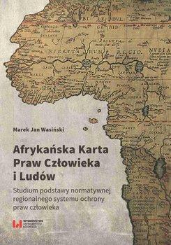 Afrykańska karta praw człowieka i ludów. Studium podstawy normatywnej regionalnego systemu ochrony praw człowieka-Wasiński Jan Marek