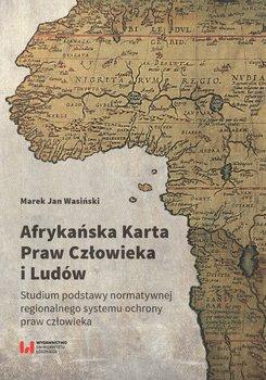 Afrykańska Karta Praw Człowieka i Ludów. Studium podstawy normatywnej regionalnego systemu ochrony praw człowieka-Wasiński Marek Jan