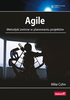 Agile. Metodyki zwinne w planowaniu projektów-Cohn Mike