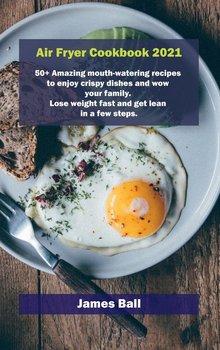 Air Fryer Cookbook 2021-Ball James