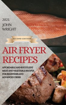 AIR FRYER RECIPES 2021 - SECOND EDITION-Wright John
