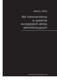 Akt transnarodowy w systemie europejskich aktów administracyjnych-Kruś Maciej