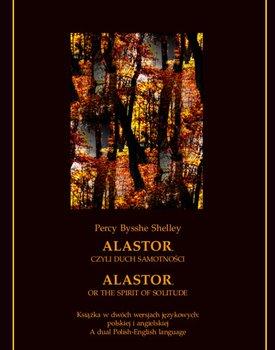 Alastor, czyli duch samotności. Alastor, or The Spirit of Solitude-Shelley Percy Bysshe