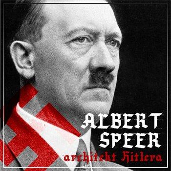 Albert Speer. Dobry nazista. Część 1. Architekt Hitlera 1905-1941-Ogrodowczyk Agnieszka, Ważny Bartłomiej