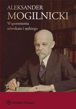 Aleksander Mogilnicki. Wspomnienia adwokata i sędziego                      (ebook)