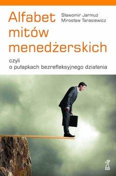 Alfabet mitów menedżerskich, czyli o pułapkach bezrefleksyjnego działania                      (ebook)