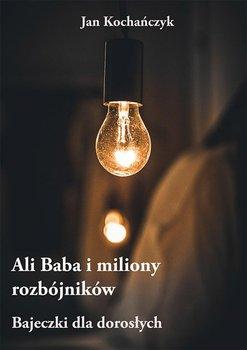 Ali Baba i miliony rozbójników. Bajeczki dla dorosłych-Kochańczyk Jan