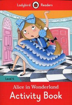 Alice in Wonderland. Activity Book. Level 4-Opracowanie zbiorowe