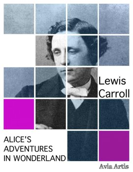 Alice's Adventures in Wonderland - Carroll Lewis