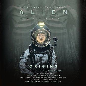 Alien: Covenant Origins-The Official Movie Prequel-Foster Alan Dean