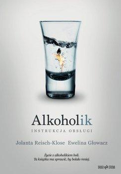Alkoholik. Instrukcja obsługi-Reisch-Klose Jolanta, Głowacz Ewelina