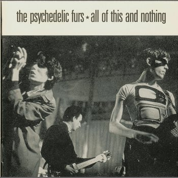 All of This and Nothing-The Psychedelic Furs