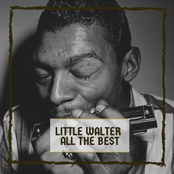 All The Best - Little Walter