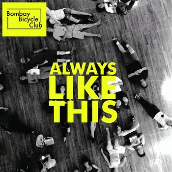 Always Like This - Bombay Bicycle Club