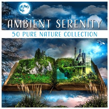 Ambient Serenity: 50 Pure Nature Collection - Soothing Sounds Forest, Sea,  Light Rain, Stream, Healing Music for Calm Mind & Deep Rest (Album mp3)