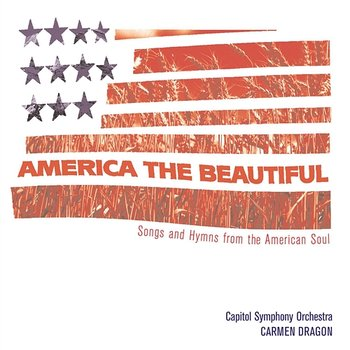 America The Beautiful - Songs From The Heart Of America - Carmen Dragon, Capitol Symphony Orchestra