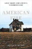 American Fire: Love, Arson, and Life in a Vanishing Land - Hesse Monica