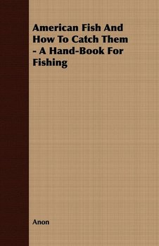American Fish And How To Catch Them - A Hand-Book For Fishing-Anon