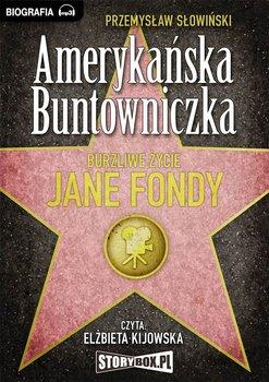 Amerykańska buntowniczka. Burzliwe życie Jane Fondy-Słowiński Przemysław
