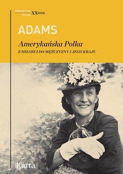 Amerykańska Polka. Z miłości do mężczyzny i jego kraju-Adams Dorothy