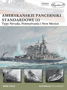 Amerykańskie pancerniki standardowe 1941-1945. Typy Nevada, Pensylvania i New Mexico. Część 1 -Stille Mark E.