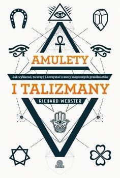 Amulety i talizmany. Jak wybierać, tworzyć i korzystać z mocy magicznych przedmiotów-Webster Richard