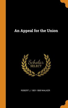 An Appeal for the Union - Walker Robert J. 1801-1869