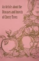 An Article about the Diseases and Insects of Cherry Trees-Anon