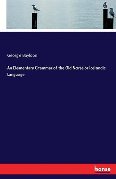 An Elementary Grammar of the Old Norse or Icelandic Language-Bayldon George