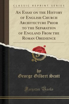 an essay on the history of english church architecture prior to the  an essay on the history of english church architecture prior to the  separation of england from the roman obedience classic reprint