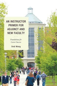 An Instructor Primer for Adjunct and New Faculty - Wong Ovid K.