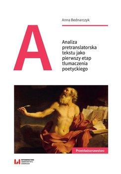 Analiza pretranslatorska tekstu jako pierwszy etap tłumaczenia poetyckiego-Bednarczyk Anna