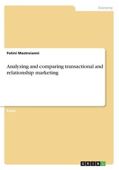 Analyzing and comparing transactional and relationship marketing-Mastroianni Fotini