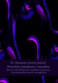 Anarchia umysłowa i moralna. Koniec wieku XIX pod względem umysłowym. Charakterystyka znamion szczególnych-Dębicki Władysław Michał