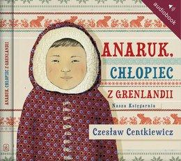 Anaruk, chłopiec z Grenlandii-Centkiewicz Czesław