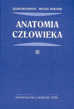 Anatomia człowieka. Tom 3-Bochenek Adam, Reicher Michał