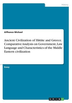 Ancient Civilization of Hittite and Greece. Comparative Analysis on Government, Law Language and Characteristics of the Middle Eastern civilization - Michael Alfhonce