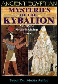 ANCIENT EGYPTIAN MYSTERIES OF THE KYBALION-Ashby Muata