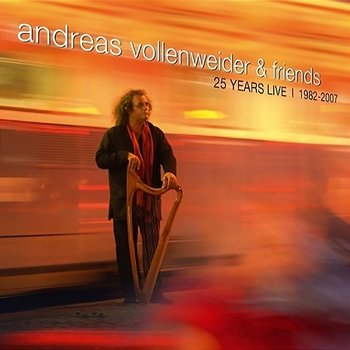 Andreas Vollenweider & Friends: 25 Years Live (1982-2007) - Andreas Vollenweider