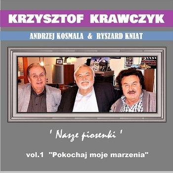 """Andrzej Kosmala & Ryszard Kniat Nasze Piosenki vol.1 """"Pokochaj Moje Marzenia""""-Krzysztof Krawczyk"""