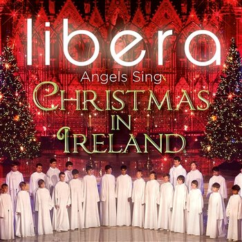 Angels Sing - Christmas in Ireland - Libera