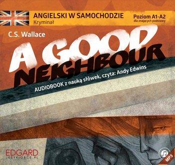 Angielski w samochodzie. Kryminał A Good Neighbour-Wallace C.S.