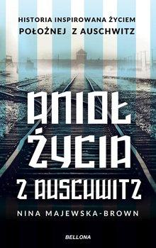 Anioł życia z Auschwitz-Majewska-Brown Nina