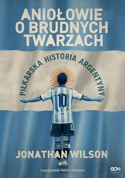 Aniołowie o brudnych twarzach. Piłkarska historia Argentyny-Wilson Jonathan