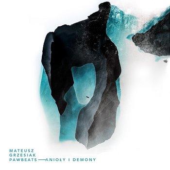 Anioły i demony-Mateusz Grzesiak, Pawbeats