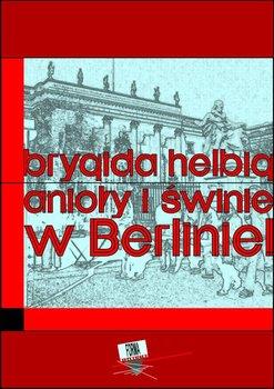 Anioły i świnie w Berlinie!-Helbig Brygida