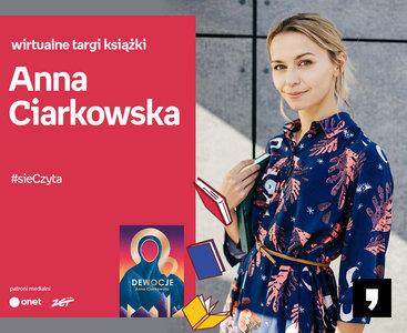 Anna Ciarkowska – PREMIERA | Wirtualne Targi Książki